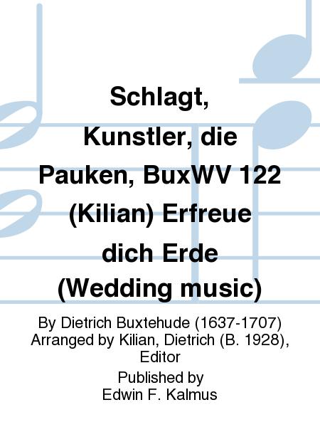 Schlagt, Kunstler, die Pauken, BuxWV 122 (Kilian) Erfreue dich Erde (Wedding music)