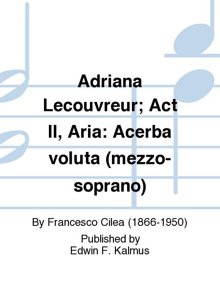 Adriana Lecouvreur; Act II, Aria: Acerba voluta (mezzo-soprano)
