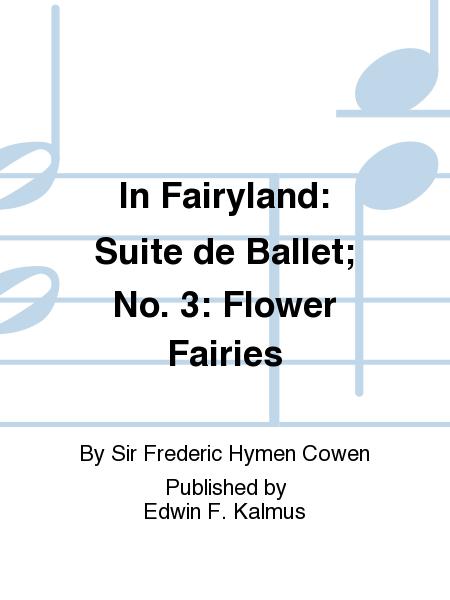 In Fairyland: Suite de Ballet; No. 3: Flower Fairies