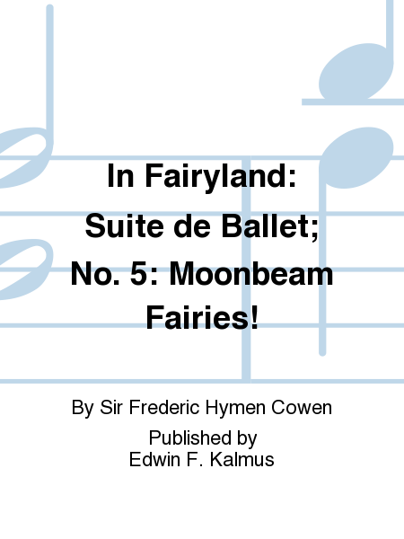 In Fairyland: Suite de Ballet; No. 5: Moonbeam Fairies!