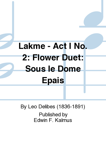 Lakme - Act I No. 2: Flower Duet: Sous le Dome Epais