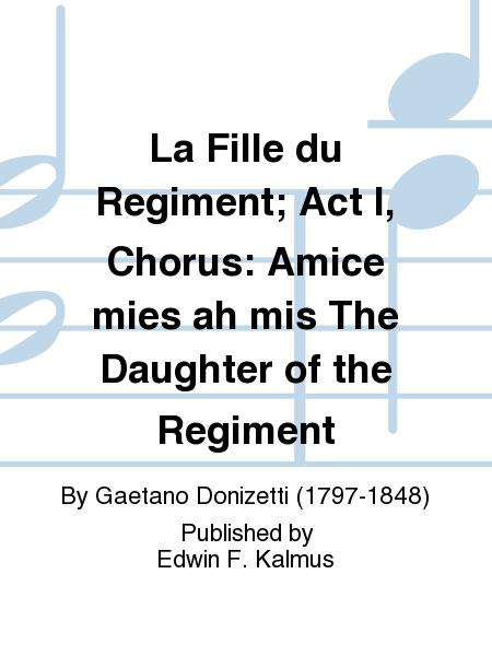 La Fille du Regiment; Act I, Chorus: Amice mies ah mis The Daughter of the Regiment