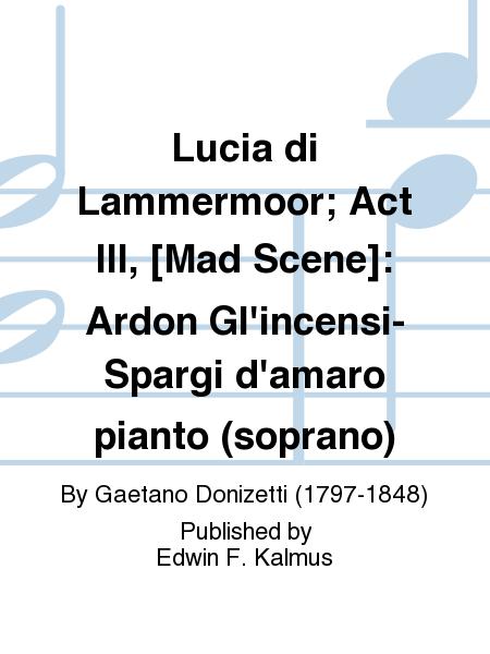 Lucia di Lammermoor; Act III, [Mad Scene]: Ardon Gl'incensi-Spargi d'amaro pianto (soprano)