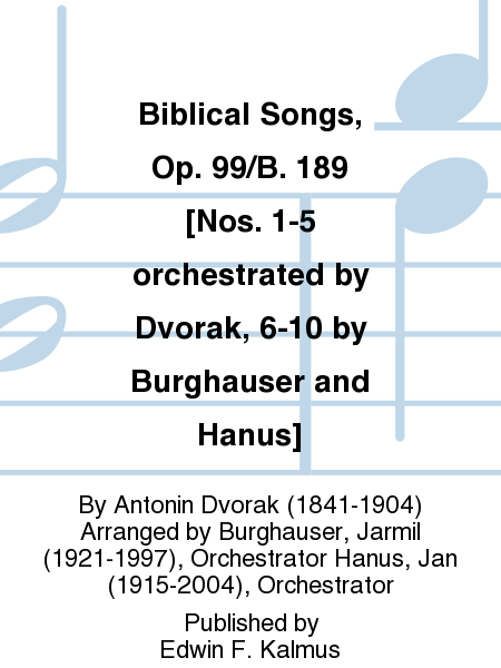 Biblical Songs, Op. 99/B. 189 [Nos. 1-5 orchestrated by Dvorak, 6-10 by Burghauser and Hanus]