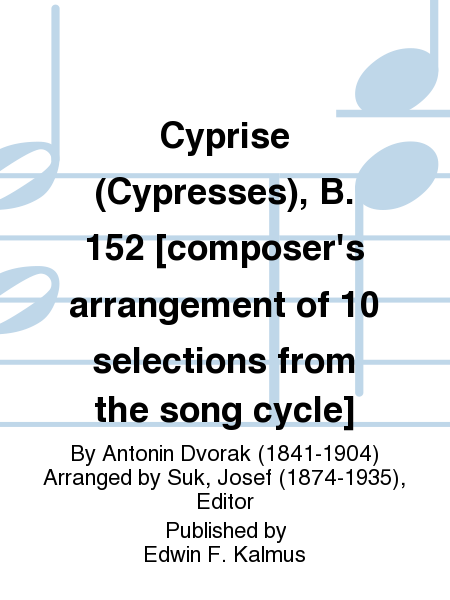 Cyprise (Cypresses), B. 152 [composer's arrangement of 10 selections from the song cycle]