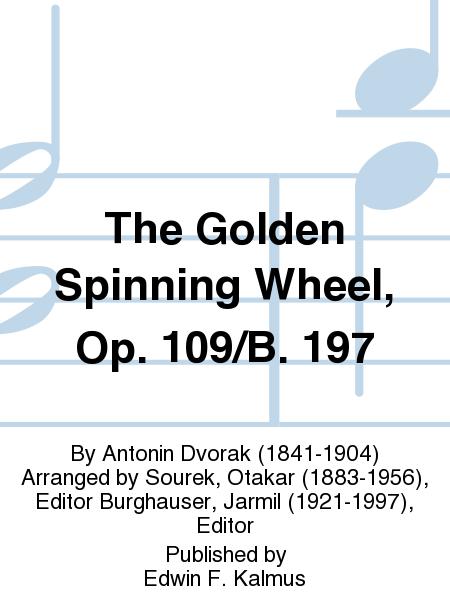 The Golden Spinning Wheel, Op. 109/B. 197