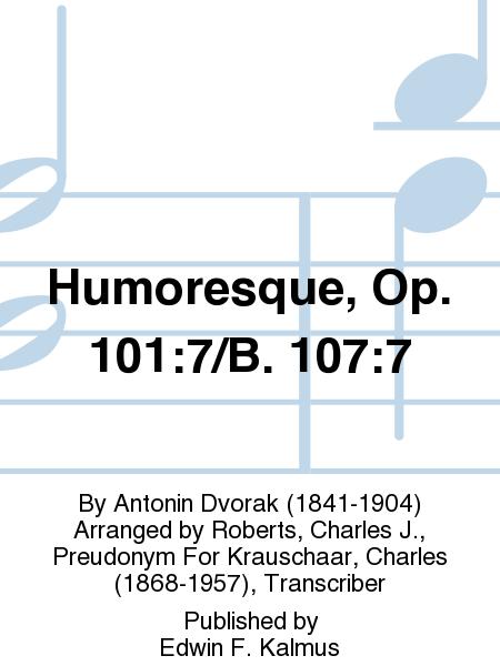 Humoresque, Op. 101:7/B. 107:7