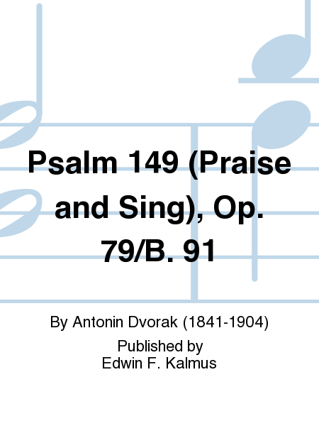 Psalm 149 (Praise and Sing), Op. 79/B. 91