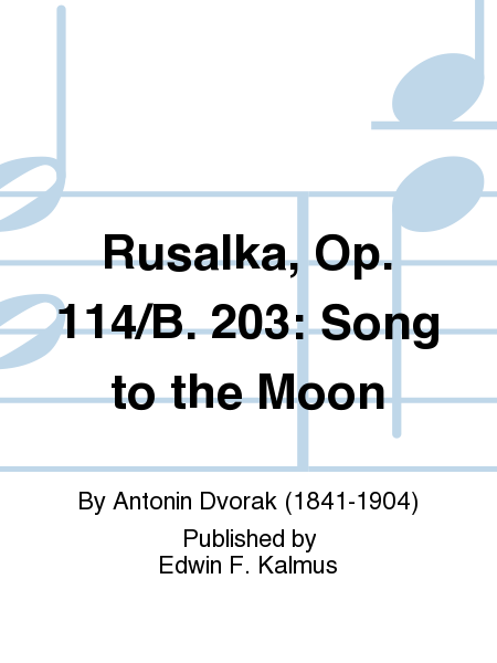 Rusalka, Op. 114/B. 203: Song to the Moon