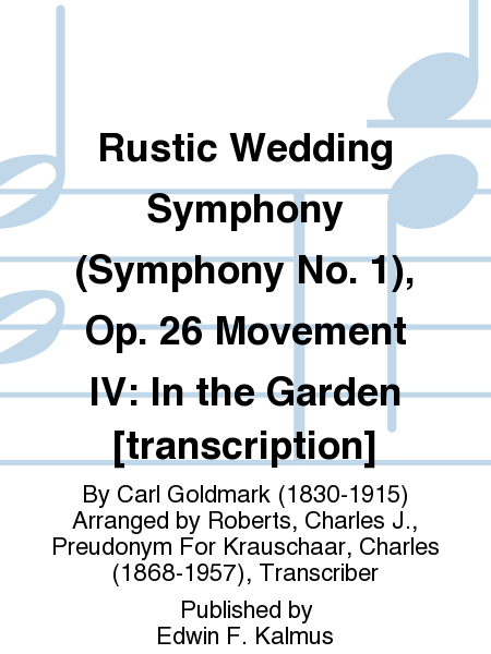 Rustic Wedding Symphony (Symphony No. 1), Op. 26 Movement IV: In the Garden [transcription]