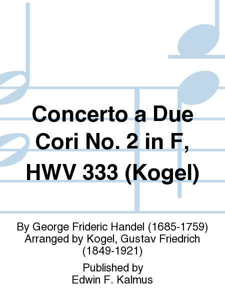Concerto a Due Cori No. 2 in F, HWV 333 (Kogel)