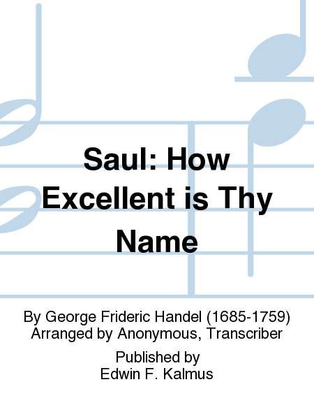 Saul: How Excellent is Thy Name