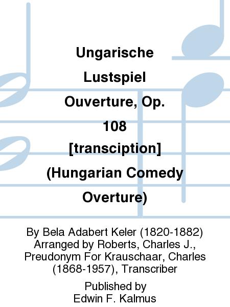 Ungarische Lustspiel Ouverture, Op. 108 [transciption] (Hungarian Comedy Overture)