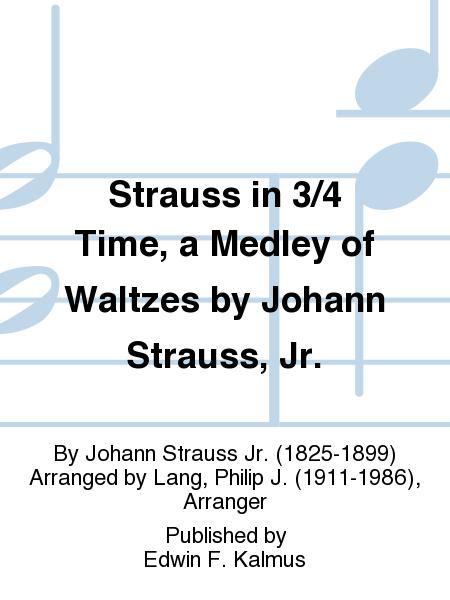 Strauss in 3/4 Time, a Medley of Waltzes by Johann Strauss, Jr.