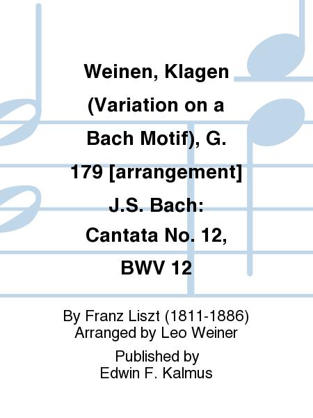 Weinen, Klagen (Variation on a Bach Motif), G. 179 [arrangement] J.S. Bach: Cantata No. 12, BWV 12