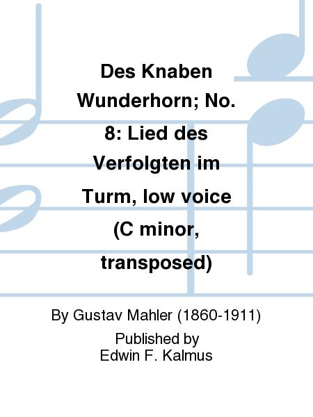 Des Knaben Wunderhorn; No. 8: Lied des Verfolgten im Turm, low voice (C minor, transposed)