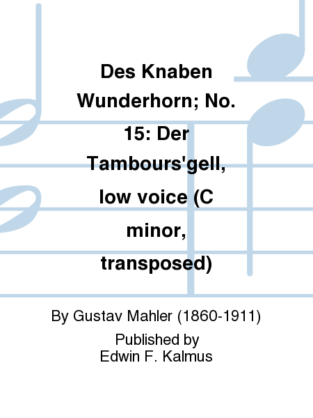 Des Knaben Wunderhorn; No. 15: Der Tambours'gell, low voice (C minor, transposed)