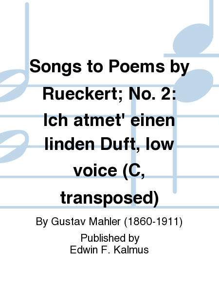 Songs to Poems by Rueckert; No. 2: Ich atmet' einen linden Duft, low voice (C, transposed)