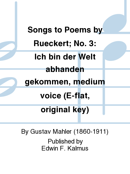 Songs to Poems by Rueckert; No. 3: Ich bin der Welt abhanden gekommen, medium voice (E-flat, original key)