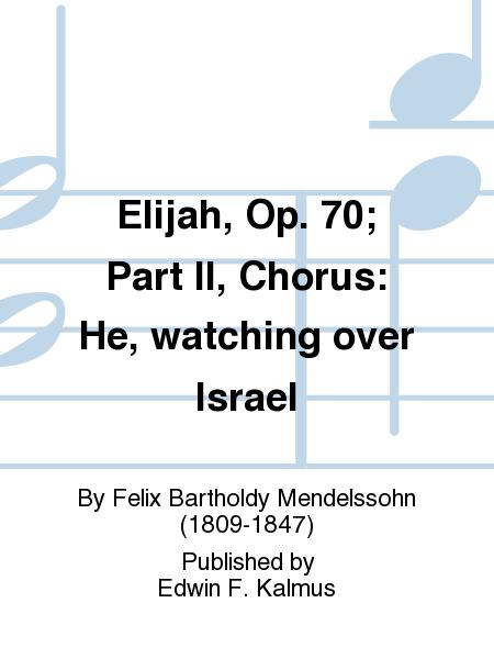 Elijah, Op. 70; Part II, Chorus: He, watching over Israel