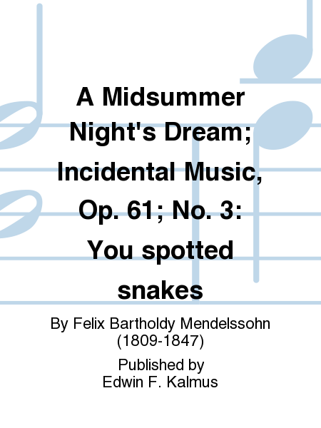 A Midsummer Night's Dream; Incidental Music, Op. 61; No. 3: You spotted snakes