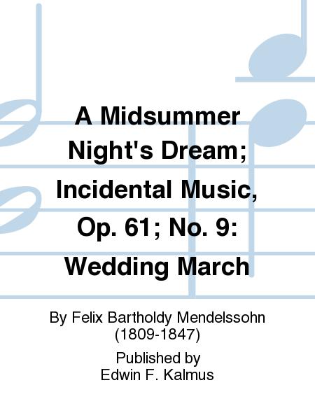 A Midsummer Night's Dream; Incidental Music, Op. 61; No. 9: Wedding March