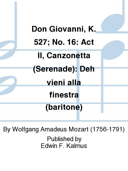 Don Giovanni, K. 527; No. 16: Act II, Canzonetta (Serenade): Deh vieni alla finestra (baritone)