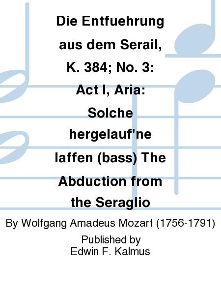 Die Entfuehrung aus dem Serail, K. 384; No. 3: Act I, Aria: Solche hergelauf'ne laffen (bass) The Abduction from the Seraglio