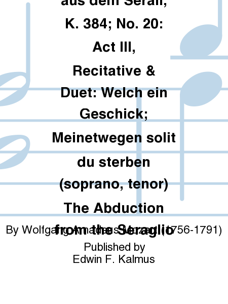 Die Entfuehrung aus dem Serail, K. 384; No. 20: Act III, Recitative & Duet: Welch ein Geschick; Meinetwegen solit du sterben (soprano, tenor) The Abduction from the Seraglio