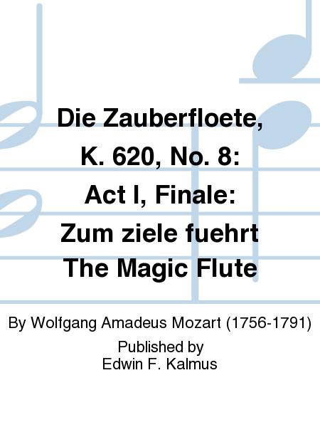Die Zauberfloete, K. 620, No. 8: Act I, Finale: Zum ziele fuehrt The Magic Flute