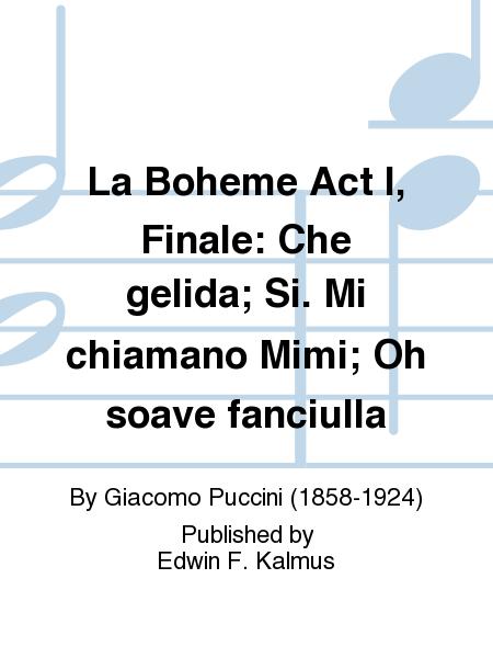 La Boheme Act I, Finale: Che gelida; Si. Mi chiamano Mimi; Oh soave fanciulla