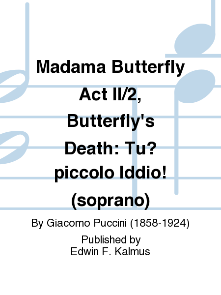 Madama Butterfly Act II/2, Butterfly's Death: Tu? piccolo Iddio! (soprano)