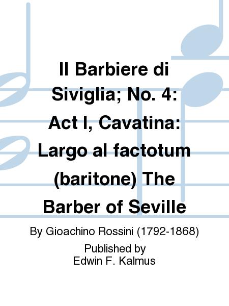 Il Barbiere di Siviglia; No. 4: Act I, Cavatina: Largo al factotum (baritone) The Barber of Seville