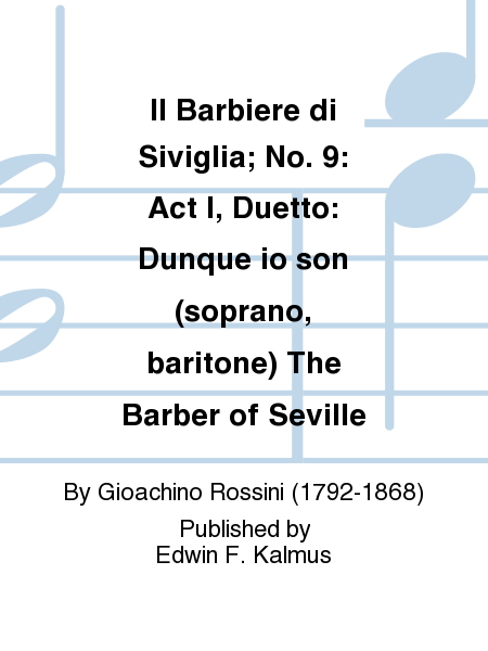 Il Barbiere di Siviglia; No. 9: Act I, Duetto: Dunque io son (soprano, baritone) The Barber of Seville