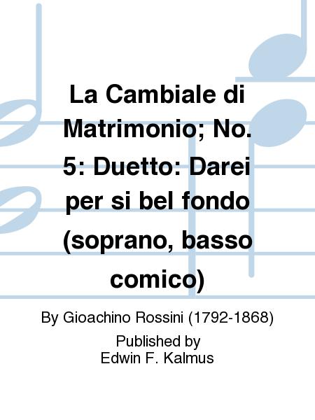 La Cambiale di Matrimonio; No. 5: Duetto: Darei per si bel fondo (soprano, basso comico)