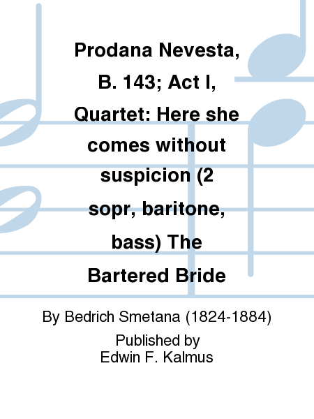 Prodana Nevesta, B. 143; Act I, Quartet: Here she comes without suspicion (2 sopr, baritone, bass) The Bartered Bride