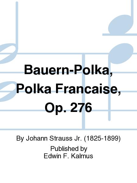 Bauern-Polka, Polka Francaise, Op. 276
