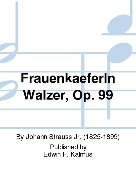 Frauenkaeferln Walzer, Op. 99