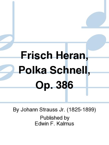 Frisch Heran, Polka Schnell, Op. 386