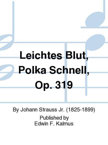 Leichtes Blut, Polka Schnell, Op. 319