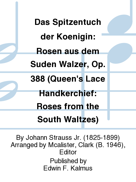 Das Spitzentuch der Koenigin: Rosen aus dem Suden Walzer, Op. 388 (Queen's Lace Handkerchief: Roses from the South Waltzes)