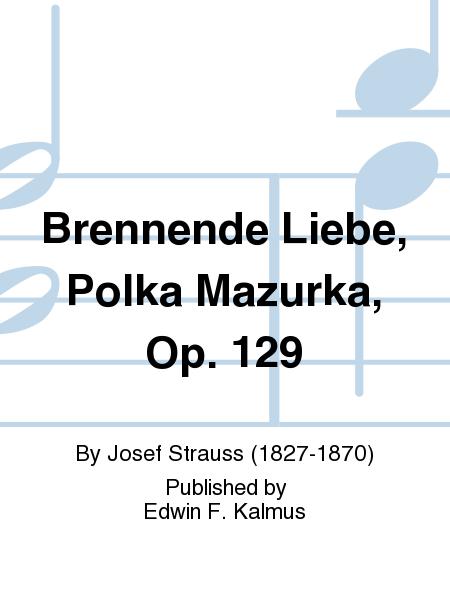 Brennende Liebe, Polka Mazurka, Op. 129