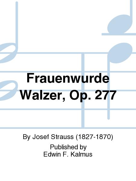 Frauenwurde Walzer, Op. 277