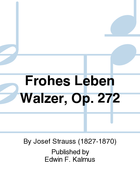 Frohes Leben Walzer, Op. 272