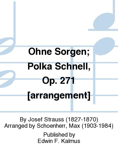 Ohne Sorgen; Polka Schnell, Op. 271 [arrangement]