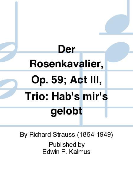 Der Rosenkavalier, Op. 59; Act III, Trio: Hab's mir's gelobt