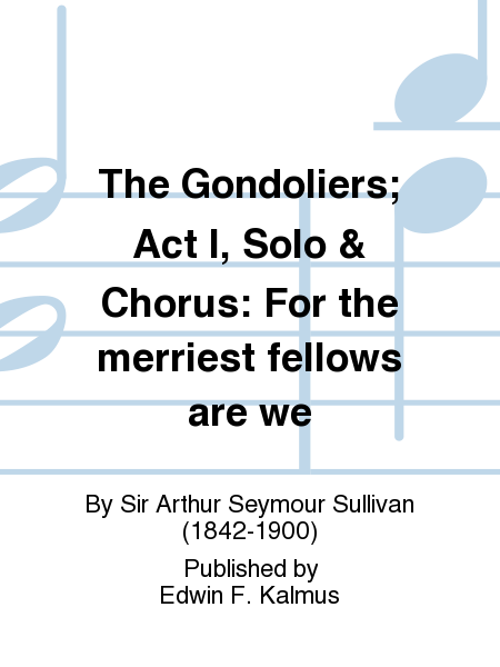 The Gondoliers; Act I, Solo & Chorus: For the merriest fellows are we