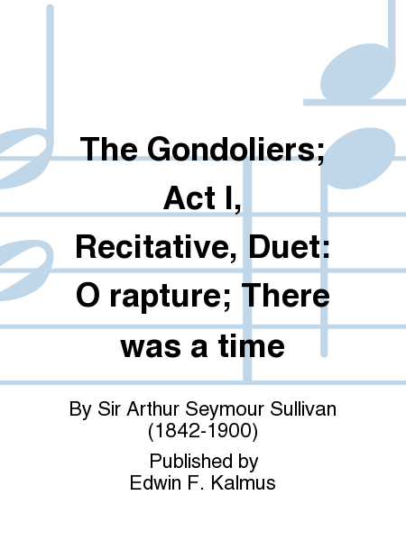 The Gondoliers; Act I, Recitative, Duet: O rapture; There was a time