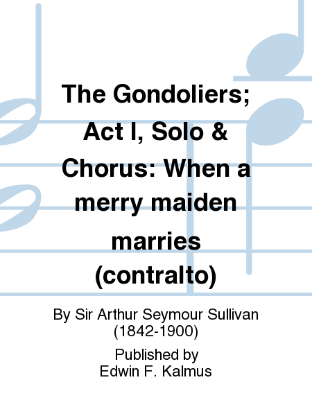 The Gondoliers; Act I, Solo & Chorus: When a merry maiden marries (contralto)