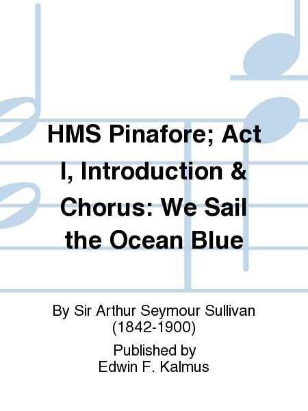 HMS Pinafore; Act I, Introduction & Chorus: We Sail the Ocean Blue